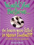 The cover of WOuld You Believe the Losers were Killed in Mayan Football